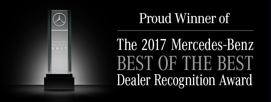 Proud Winner of the 2017 Mercedes-Benz Best of The Best Dealer Recognition Award